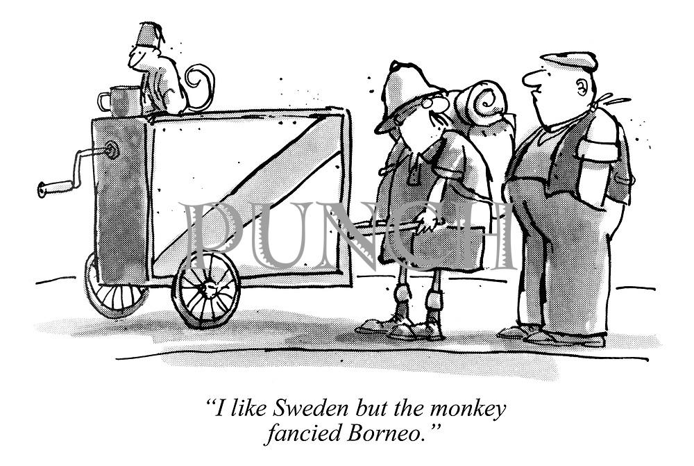 """I like Sweden but the monkey fancied Borneo."""