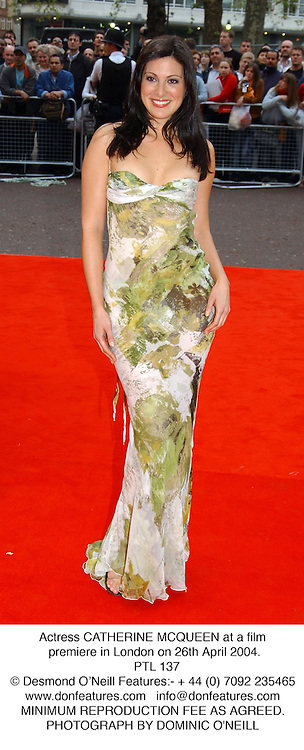 Actress CATHERINE MCQUEEN at a film premiere in London on 26th April 2004.<br /> PTL 137