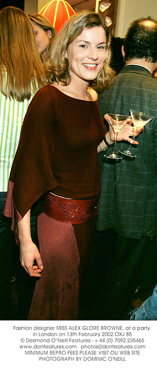 Fashion designer MISS ALEX GLORE BROWNE, at a party in London on 13th February 2002.	OXJ 85