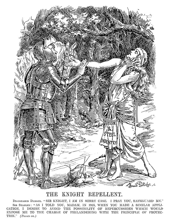 "The Knight Repellent. Distressed Damsel. ""Sir knight, I am in sorry case. I pray you safeguard me."" Sir Stanley: ""As I told you madam, in 1925, when you made a similar application, I desire to avoid the possibility of repercussions which would expose me to the charge of philandering with the principle of protection."" (Passes on.) [the damsel is the Iron and Steel Industry]"