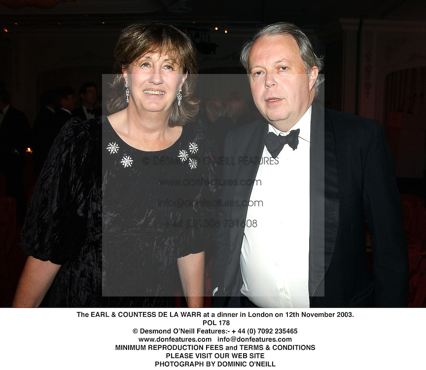 The EARL & COUNTESS DE LA WARR at a dinner in London on 12th November 2003.<br /> POL 178