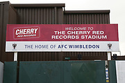 Cherry Red Records Stadium sign during the EFL Sky Bet League 1 match between AFC Wimbledon and Charlton Athletic at the Cherry Red Records Stadium, Kingston, England on 10 April 2018. Picture by Matthew Redman.