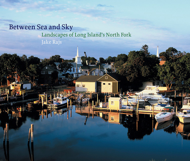 BETWEEN SEA AND SKY: LANDSCAPES OF LONG ISLAND'S NORTH FORK SIGNED BY JAKE RAJS, ESSAY BY JESSE BROWNER, AFTERWARD BY JOSHUA Y. HORTON<br />