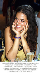 The HON.REBECCA MACMILLAN sister of Dan Macmillan, at a party in London on 8th June 2002.	PAS 200