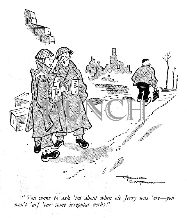 """""""You want to ask 'im about when ole Jerry was 'ere - you won't  'arf 'ear some irregular verbs."""""""