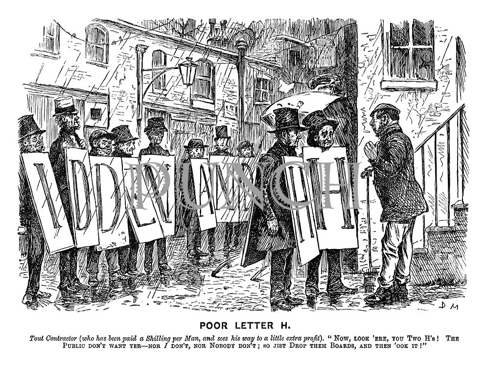 "Poor Letter H. Tout contractor (who has been paid a shilling per man and sees his way to a little extra profit). ""Now look 'ere, you two H's! The public don't want yer -- nor I don't, nor nobody don't; so just drop them boards, and then 'ook it!"""