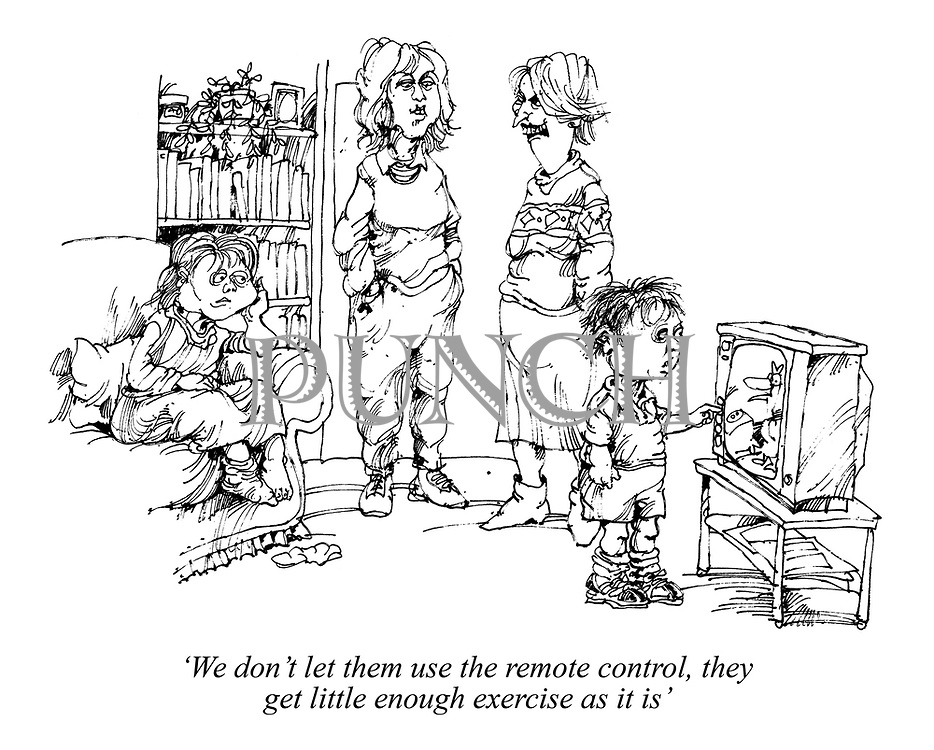 'We don't let them use the remote control, they get little enough exercise as it is'