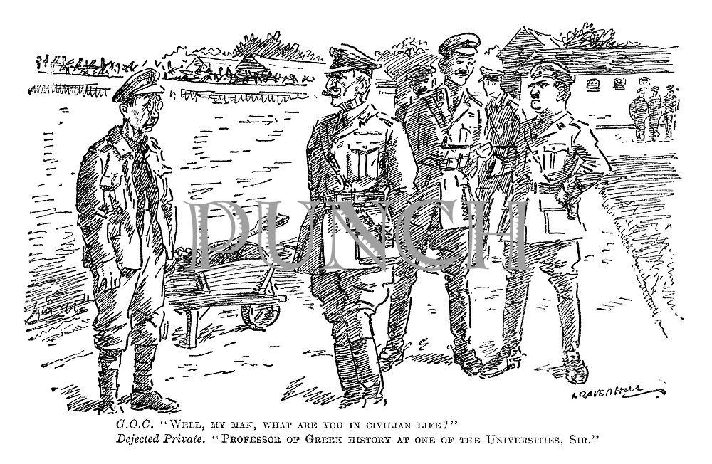 "GOC. ""Well, my man, what are you in civilian life?"" Dejected private. ""Professor of Greek history at one of the universities, sir."" (a general meets an educated soldier in an army training camp during WW1)"