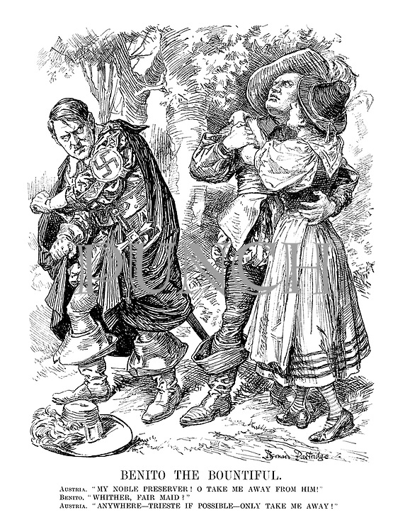"Benito the Bountiful. Austria. ""My noble preserver! O take me away from him!"" Benito. ""Whither, fair maid?"" Austria. "" Anywhere - Trieste if possible - only take me away!"""