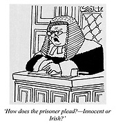 'How does the prisoner plead? - Innocent or Irish?' (a racist judge)