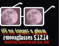 """MAY 12th:  """"Moonglasses"""""""