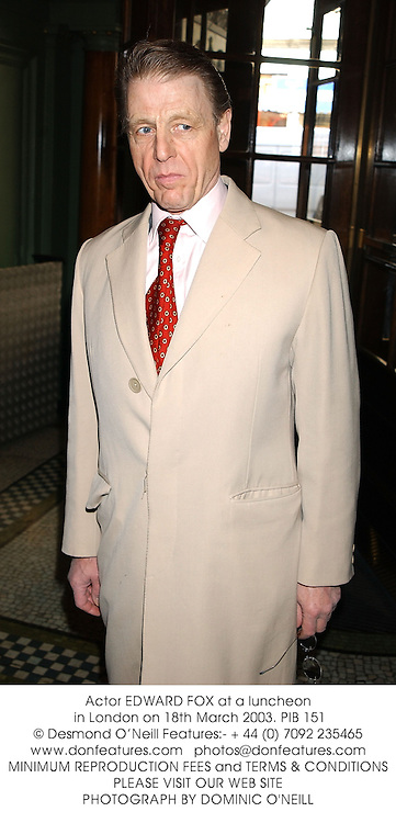 Actor EDWARD FOX at a luncheon in London on 18th March 2003.	PIB 151