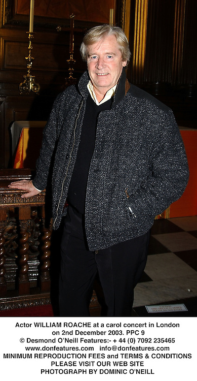Actor WILLIAM ROACHE at a carol concert in London on 2nd December 2003.<br /> PPC 9