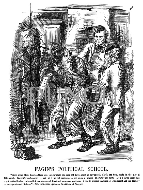 "Fagin's Political School. ""Now, mark this; because these are things which you may not have heard in any speech which has been made in the city of Edinburgh. (Laughter and cheers). I had - if it be not arrogant to use such a phrase - to educate our party. It is a large party, and requires its attention to be called to questions of this kind with some pressure. I had to prepare the mind of Parliament and the country on this question of Reform."" - Mr Disraeli's Speech at the Edinburgh Banquet."