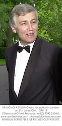 SIR NICHOLAS YOUNG at a reception in London on 21st June 2001.<br />OPP 19
