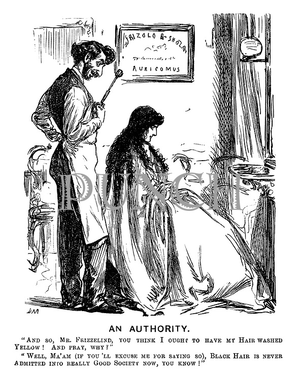 "An Authority. ""And so, Mr Frizzelind, you think I ought to have my hair washed yellow! And pray, why?"" ""Well, ma'am (if you excuse me for saying so), black hair is never admitted into really Good Society now, you know!"""