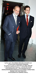 Left to right, HRH PRINCE MICHAEL OF KENT and his son LORD FREDERICK WINDSOR, at a party in London on 24th February 2004.PSA 328
