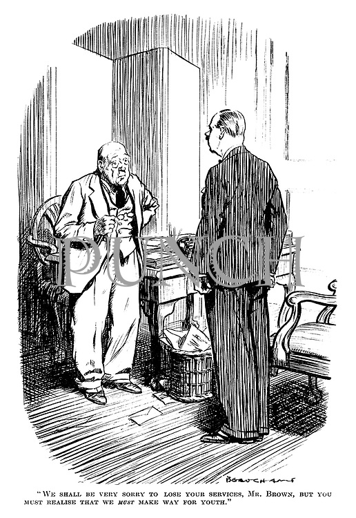 """""""We shall be very sorry to lose your services, Mr Brown, but you must realise that we must make way for youth."""""""