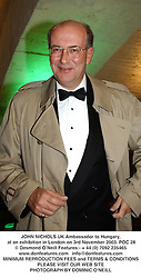 JOHN NICHOLS UK Ambassador to Hungary, at an exhibition in London on 3rd November 2003.POC 28