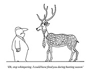 'Oh, stop whimpering. I could have fired you during hunting season'
