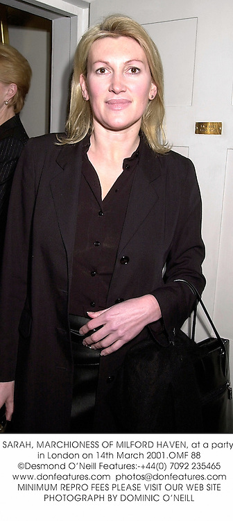 SARAH, MARCHIONESS OF MILFORD HAVEN, at a party in London on 14th March 2001.	OMF 88