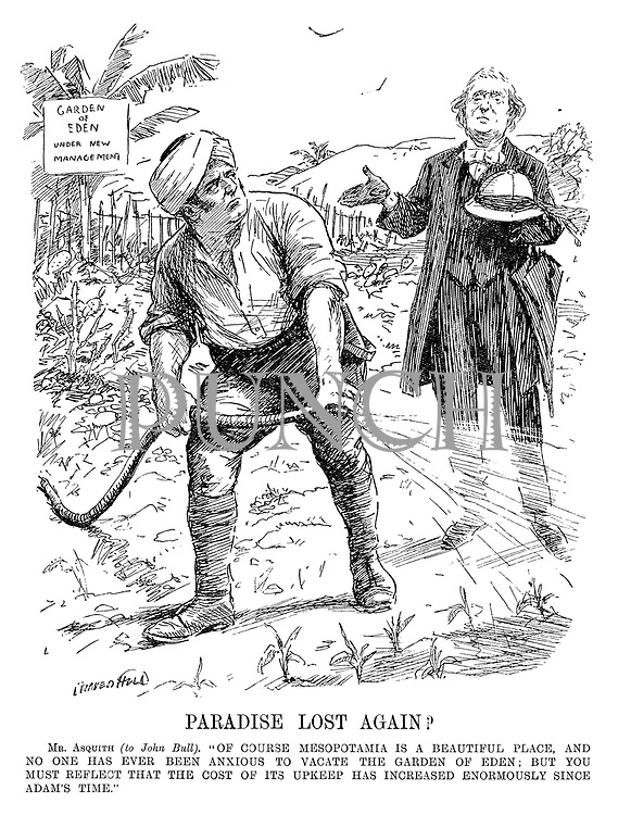 "Paradise Lost Again? Mr Asquith (to John Bull). ""Of course Mesopotamia is a beautiful place, and no one has ever been anxious to vacate the garden of Eden; But you must reflect that the cost of its upkeep has increased enormously since Adam's time."" (an InterWar era cartoon showing John Bull in Iraq watering the Garden of Eden - Under New Management)"