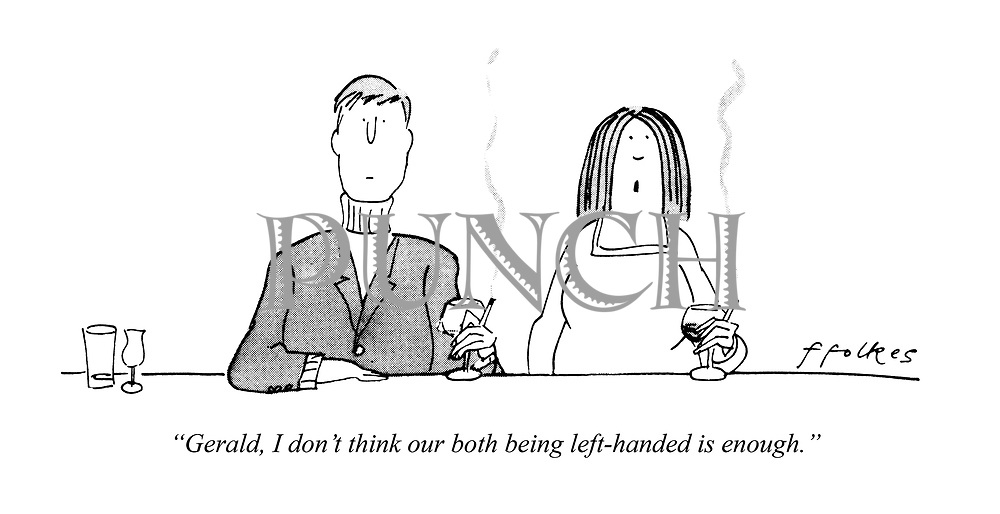 """""""Gerald, I don't think our both being left-handed is enough."""""""