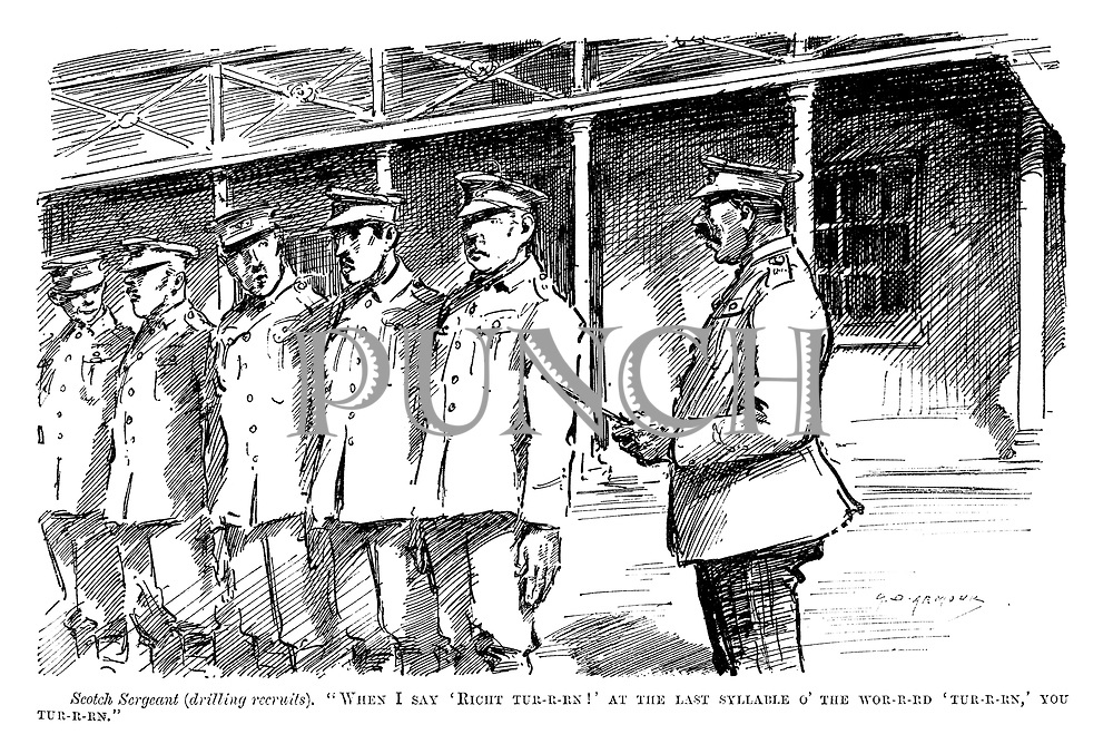 "Scotch Sergeant (drilling recruits). ""When I say 'right tur-r-rn!' At the last syllable o' the wor-r-rd 'tur-r-rn,' you tur-r-rn."""