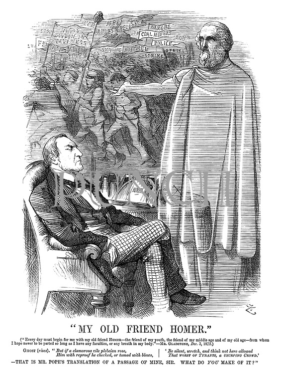 """My Old Friend Homer."" (""Every day must begin for me with my old friend Homer—the friend of my youth, the friend of my middle age and of my old age—from whom I hope never to be parted so long as I have any faculties, or any breath in my body.""—Mr Gladstone, Dec 3, 1872.) Ghost (rises). ""But if a clamorous vile plebeian rose, him with reproof he checked, or tamed with blows, 'be silent, wretch, and think not here allowed that worst of TYRANTS, a USURPING CROWD.'—That is Mr Pope's translation of a passage of mine, sir. What do YOU make of it?"""
