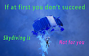 Famous humourous quotes series: If at first you don't succeed, skydiving is not for you.