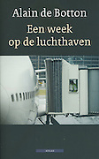 "Dutch edition book cover of Alain de Botton's ""A Week at the Airport: A Heathrow Diary"" containing photography by Richard Baker."