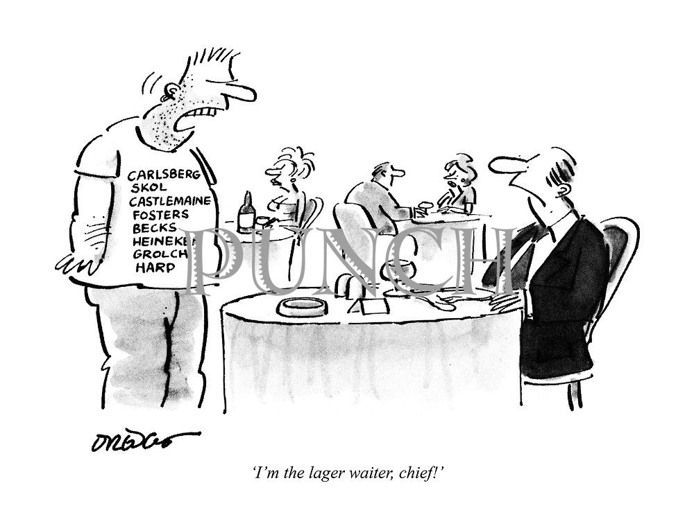 'I'm the lager waiter, chief!'