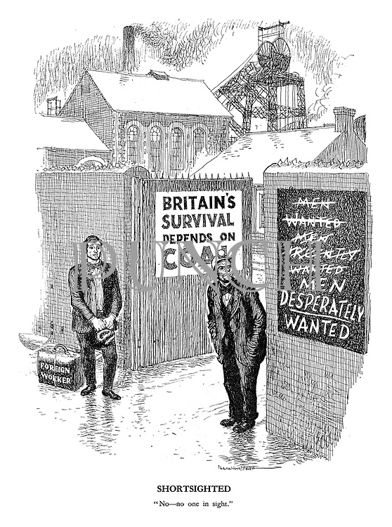 """Shortsighted. """"No - no one in sight."""" (cartoon showing foreign worker ready for work and a coal miner opposite next to a Men Desperately Wanted sign)"""