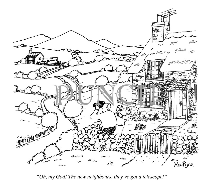 """Oh, my God! The new neighbours, they've got a telescope!"""