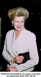 PRINCESS ALEXANDRA, at a party in London on September 24th 1996.LSF 45