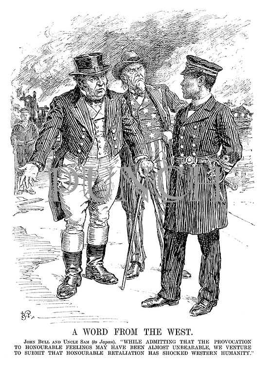 """A Word from the West. John Bull and Uncle Sam (to Japan). """"While admitting that the provocation to honourable feelings may have been almost unbearable, we venture to submit that honourable retaliation has shocked western humanity."""""""