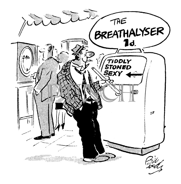 (A breathalyser at a penny arcade has the alternatives of 'tiddly', 'stoned' and 'sexy')
