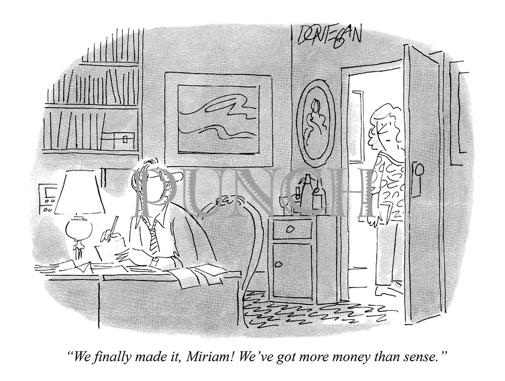 """We finally made it, Miriam! We've got more money than sense."""