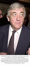 MR BOB MARSHALL-ANDREWS  MP QC at a dinner in London on 4th May 2001.<br />ONS 32