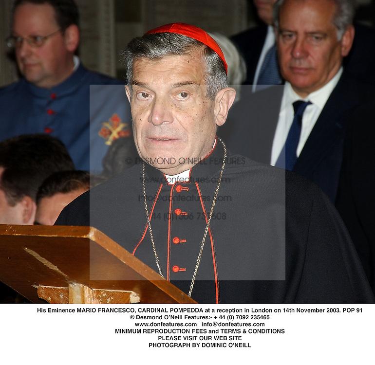His Eminence MARIO FRANCESCO, CARDINAL POMPEDDA at a reception in London on 14th November 2003.POP 91