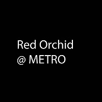 Red Orchid @ METRO