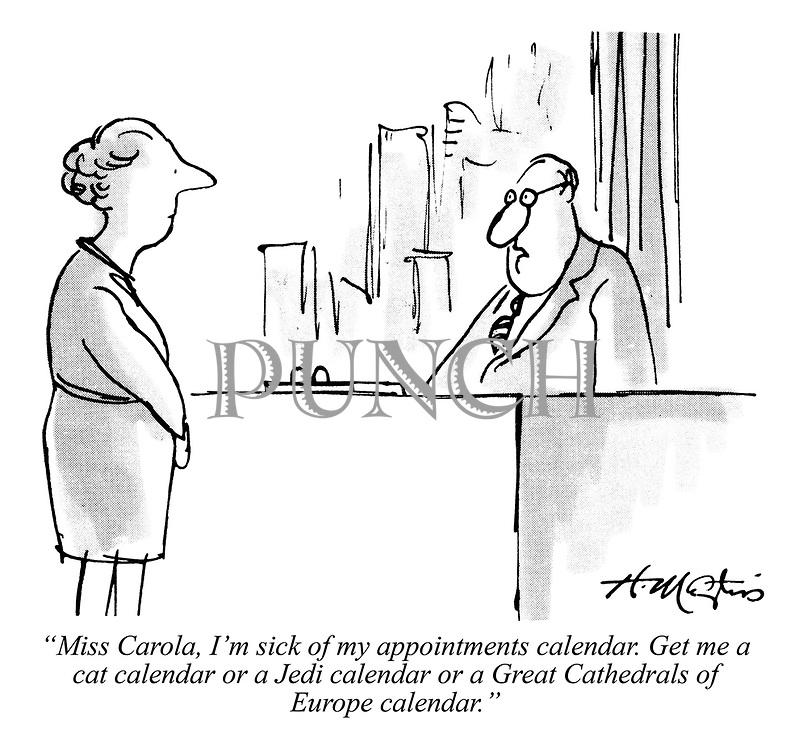"""Miss Carola, I'm sick of my appointments calendar. Get me a cat calendar or a Jedi calendar or a Great Cathedrals of Europe calendar."""