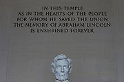 "The words "" In this Temple as in the hearts of the people for whom he saved the Union the memory of Abraham Lincoln is enshrined forever"" above the sculpture of a seated Abraham Lincoln inside the Lincoln Memorial in Washington. Dedicated in 1922, the American national monument is a major tourist attraction and since the 1930s a symbolic center focused on race relations. Many famous speeches have been performed here, including Rev. Martin Luther King Jr's ""I have a Dream."""
