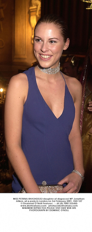 MISS PETRINA KHASHOGGI daughter of disgraced MP Jonathan Aitken, at a party in London on 3rd February 2001.	OLB 127
