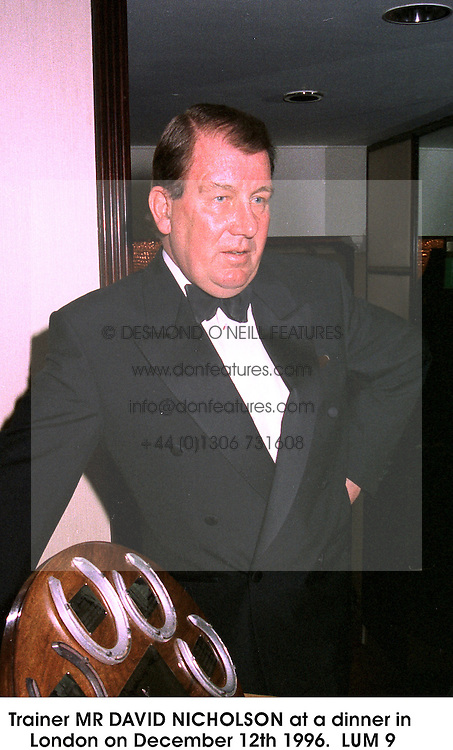 Trainer MR DAVID NICHOLSON at a dinner in London on December 12th 1996.LUM 9