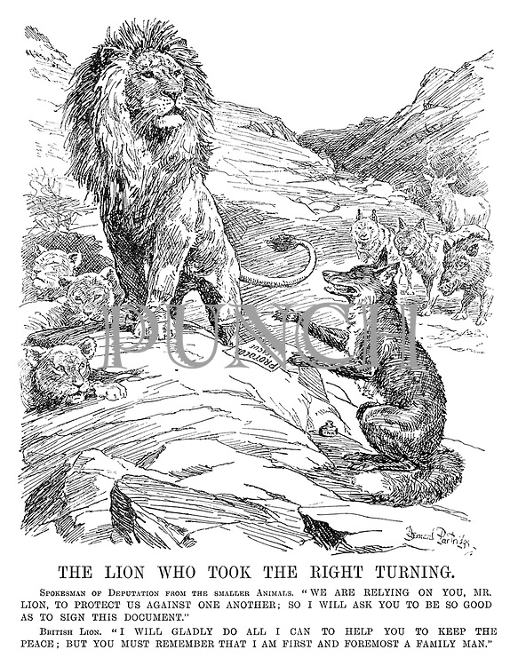 "The Lion Who Took The Right Turning. Spokesman of Deputation from the Smaller Animals. ""We are relying on you, Mr Lion, to protect us against one another; so I will ask you to be so good as to sign this document."" British Lion. ""I will gladly do all I can to help you keep the peace; but you must remember that I am first and foremost a family man."" [A fox is asking the British Lion to sign the League of Nations Protocol on behalf of the wild boars, dogs and wolves]"