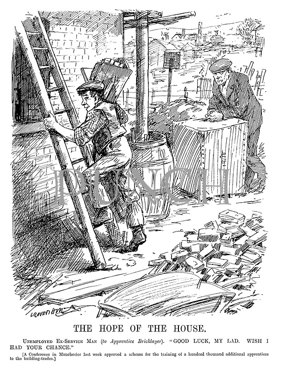 "The Hope of the House. Unemployed Ex-Service Man (to Apprentice Bricklayer). ""Good luck, my lad. Wish I had your chance."" [A Conference in Manchester last week approved a scheme for the training of a hundred thousand additional apprentices to the building-trades.] (an InterWar cartoon showing an out of work WW1 veteran and a young builder at a building site)"