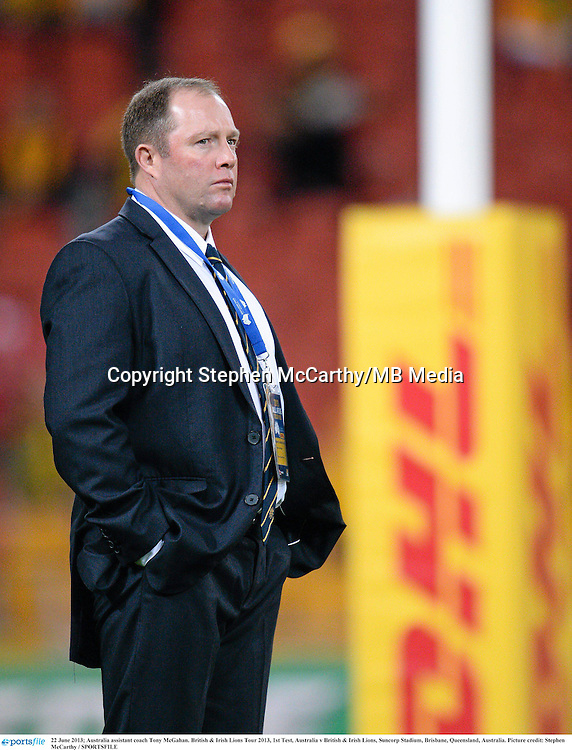 22 June 2013; Australia assistant coach Tony McGahan. British & Irish Lions Tour 2013, 1st Test, Australia v British & Irish Lions, Suncorp Stadium, Brisbane, Queensland, Australia. Picture credit: Stephen McCarthy / SPORTSFILE