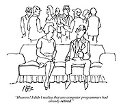 """Heavens! I didn't realise that any computer programmers had already RETIRED."""