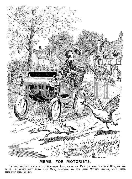 Mems for Motorists. If you should halt at a wayside inn, keep an eye on the native boy, or he will probably get into the car, manage to set the works going, and find himself kidnapped.